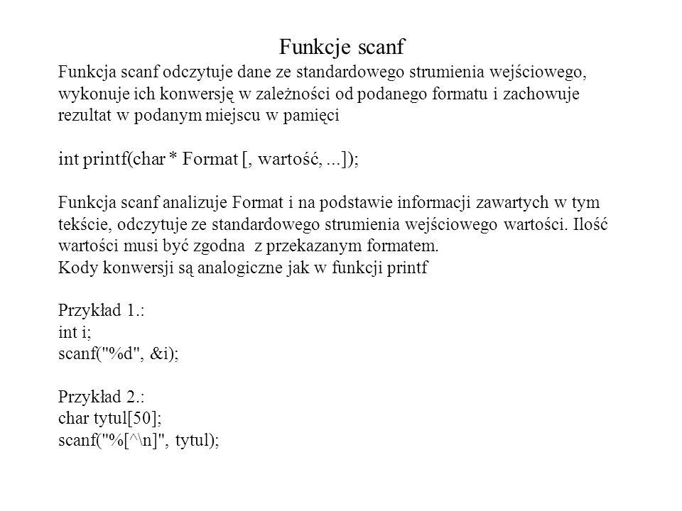 Funkcje scanf int printf(char * Format [, wartość, ...]);